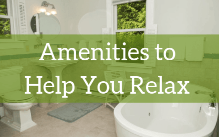 Amenities to Help You Relax