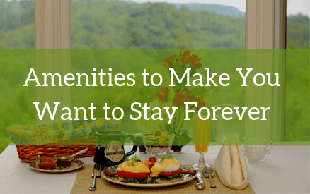 Amenities to Make You Want to Stay Forever